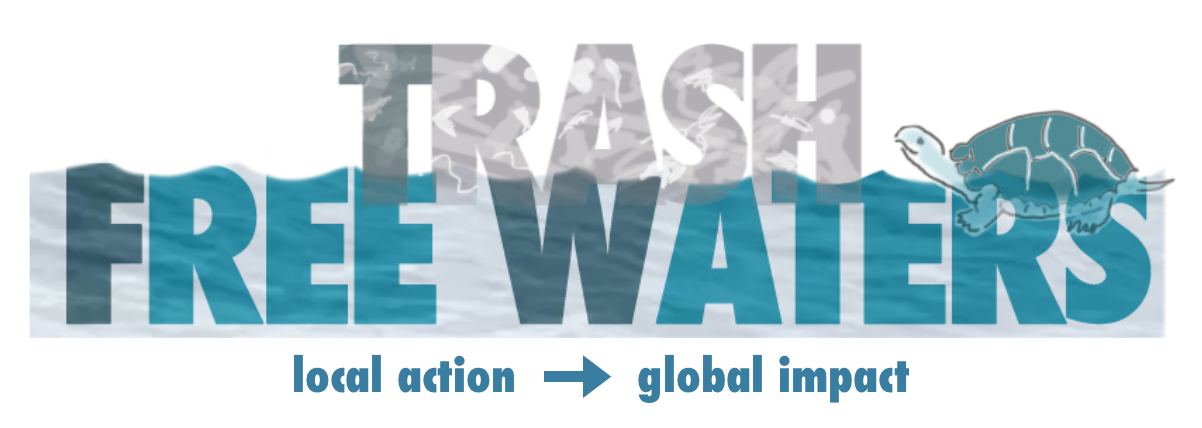 TRASH FREE WATERS local action, global impact